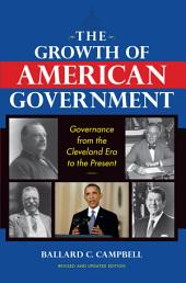 The Growth of American Government: Governance from the Cleveland Era to the Present, Edition 2