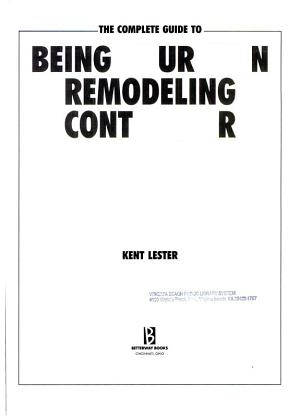 The Complete Guide to Being Your Own Remodeling Contractor