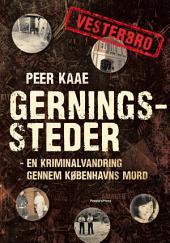 Gerningssteder: Vesterbro: - En kriminalvandring gennem Københavns mord