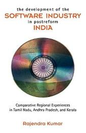 The Development of the Software Industry in Postreform India: Comparative Regional Experiences in Tamil Nadu, Andhra Pradesh, and Kerala