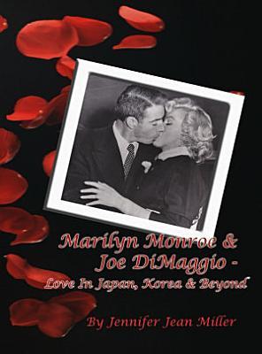 Marilyn Monroe   Joe DiMaggio   Love In Japan  Korea   Beyond PDF