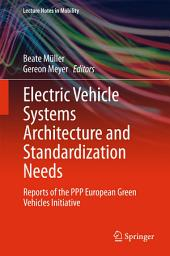 Electric Vehicle Systems Architecture and Standardization Needs: Reports of the PPP European Green Vehicles Initiative