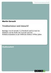 Totalitarismus und danach?: Beiträge von H. Arendt, C.J. Friedrich und J.J. Linz im Hinblick auf die Rolle der Gewalt und das Politikverständnis in der DDR der frühen 1950er Jahre
