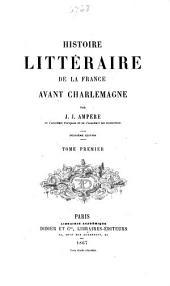 Histoire littéraire de la France avant Charlemagne /par J. J. Ampère: Volume1