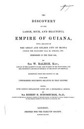 The Discovery of the Large, Rich, and Beautiful Empire of Guiana: With a Relation of the Great and Golden City of Manoa (which the Spanish Call El Dorado), Etc. Performed in the Year 1595 by Sir W. Ralegh