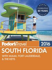Fodor's South Florida 2016: with Miami, Fort Lauderdale & the Keys