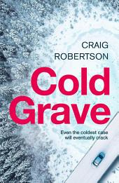 Cold Grave: An unsolved crime; a tide of secrets suddenly and shockingly unleashed ...