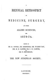 A Biennial Retrospect of Medicine, Surgery, and Their Allied Sciences: For 1873-74