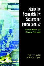 Managing Accountability Systems for Police Conduct: Internal Affairs and External Oversight