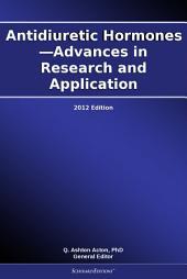 Antidiuretic Hormones—Advances in Research and Application: 2012 Edition