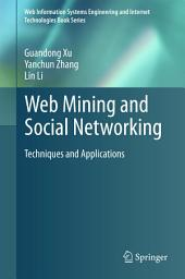 Web Mining and Social Networking: Techniques and Applications
