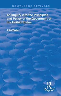 An Inquiry Into The Principles And Policy Of The Goverment Of The United States