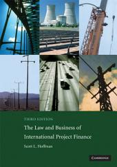 The Law and Business of International Project Finance: A Resource for Governments, Sponsors, Lawyers, and Project Participants, Edition 3