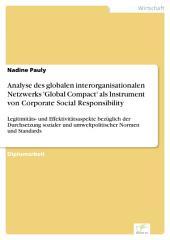 Analyse des globalen interorganisationalen Netzwerks 'Global Compact' als Instrument von Corporate Social Responsibility: Legitimitäts- und Effektivitätsaspekte bezüglich der Durchsetzung sozialer und umweltpolitischer Normen und Standards