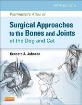 Piermattei's Atlas of Surgical Approaches to the Bones and Joints of the Dog and Cat - E-Book: Edition 5