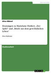 """Deutungen zu Marieluise Fleißers """"Der Apfel"""" und """"Briefe aus dem gewöhnlichen Leben"""": Zwei Referate"""
