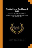 Verdi s Opera the Masked Ball  Containing the Italian Text  with an English Translation  and the Music of All the Principal Airs PDF