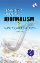 Beginner's Guide to Journalism & Mass Communication