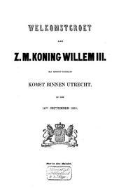 Welkomstgroet aan Z. M. Koning Willem III: bij Hoogstderzelfs komst binnen Utrecht, op den 14den september 1853