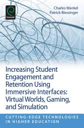 Increasing Student Engagement and Retention Using Immersive Interfaces: Virtual Worlds, Gaming, and Simulation