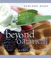 Beyond Oatmeal: 101 Breakfast Recipes