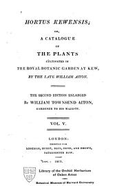 Hortus Kewensis: Or, A Catalogue of the Plants Cultivated in the Royal Botanic Garden at Kew, Volume 5