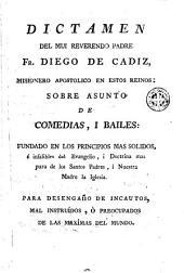 Dictamen del mui Reverendo Padre Fr. Diego de Cadiz... sobre asunto de comedias, i bailes: fundado en los principios mas solidos... para desengaño de incautos...