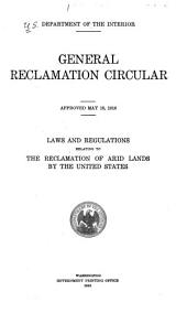General Reclamation Circular, Approved May 18, 1916: Laws and Regulations Relating to the Reclamation of Arid Lands by the United States