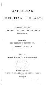 Ante-Nicene Christian Library: Justin Martyr and Athenagoras (1870)