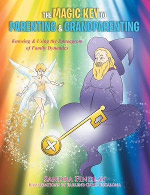The Magic Key to Parenting   Grandparenting PDF