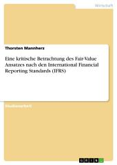 Eine kritische Betrachtung des Fair-Value Ansatzes nach den International Financial Reporting Standards (IFRS)