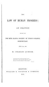 The Law of Human Progress: An Oration Before the Phi Beta Kappa Society of Union College, Schenectady. July 25th, 1848