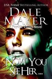 Now You See Her... (Mystery, Thriller, Romantic Suspense): A Psychic Visions Novel
