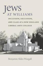 Jews at Williams: Inclusion, Exclusion, and Class at a New England Liberal Arts College
