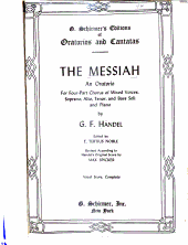 The Messiah : an Oratorio for Four-part Chorus of Mixed Voices, Soprano, Alto, Tenor, and Bass Soli and Piano : Vocal Score, Complete