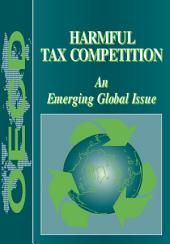 Harmful Tax Competition An Emerging Global Issue: An Emerging Global Issue