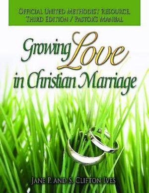 Growing Love in Christian Marriage Third Edition   Pastor s Manual