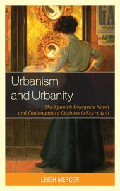 Urbanism and Urbanity: The Spanish Bourgeois Novel and Contemporary Customs (1845–1925)