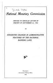 Replies to Circular Letter of Inquiry of September 26, 1908 on Suggested Changes in Administrative Features of the National Banking Laws