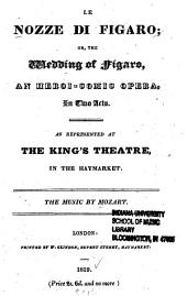 Le Nozze di Figaro; or, The Wedding of Figaro: an heroi-comic opera in two acts. As represented at the King's Theatre in the Haymarket