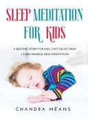 Sleep Meditation for Kids: A Bedtime Story for Kids, that Helps Them Learn Mindfulness Meditation