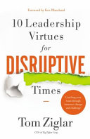10 LEADERSHIP VIRTUES FOR DISRUPTIVE TIMES