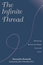 The Infinite Thread: Healing Relationships Beyond Loss