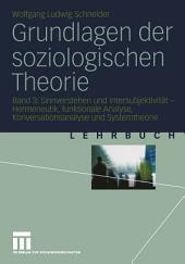 Grundlagen der soziologischen Theorie: Band 3: Sinnverstehen und Intersubjektivität — Hermeneutik, funktionale Analyse, Konversationsanalyse und Systemtheorie
