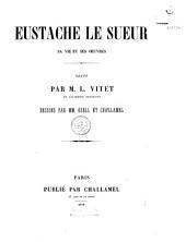 Sa vie et ses oeuvres (Eustache Le Sueur)