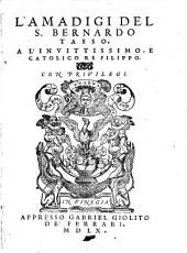 L'Amadigi del s. Bernardo Tasso. A l'inuittissimo, e catolico re Filippo