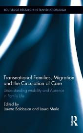 Transnational Families, Migration and the Circulation of Care: Understanding Mobility and Absence in Family Life