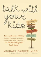 Talk With Your Kids: Conversations About Ethics -- Honesty, Friendship, Sensitivity, Fairness, Dedication, Individuality -- and 103 Other Things That Really Matter