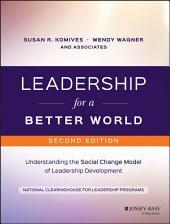 Leadership for a Better World: Understanding the Social Change Model of Leadership Development, Edition 2