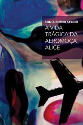 A vida trágica da aeromoça Alice